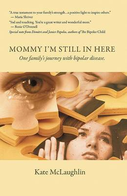 Mommy I'm Still in Here: One Family's Journey with Biopolar Disorder
