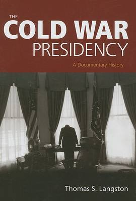 The Cold War Presidency: A Documentary History