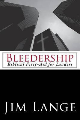 Bleedership: Biblical First-Aid for Leaders