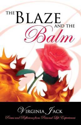 The Blaze and the Balm: Personal Life Experiences/ Poems and Reflections