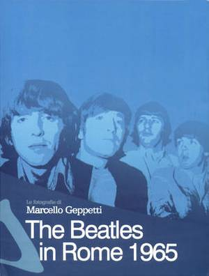 The  Beatles  in Rome 1965: The Photography of Marcello Geppetti