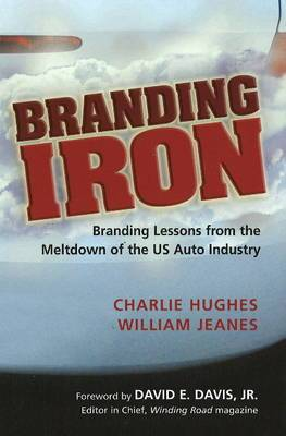 Branding Iron: Branding Lessons from the Meltdown of the U.S. Auto Industry