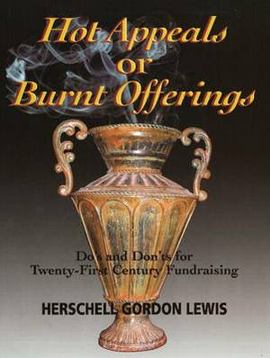 Hot Appeals or Burnt Offerings: Do's and Don'ts for Twenty-First Century Fundraising