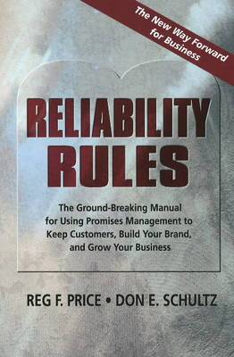 Reliability Rules: The Ground-Breaking Manual for Using Promises Management to Keep Customers, Build Your Brand, & Gro Your Business