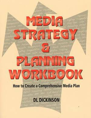 Media Strategy and Planning Workbook: How to Create a Comprehensive Media Plan