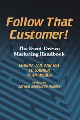 Follow That Customer!: The Event-Driven Marketing Handbook