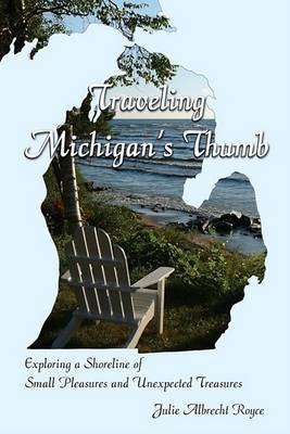 Traveling Michigan's Thumb: Exploring a Shoreline of Small Pleasures and Unexpected Treasures