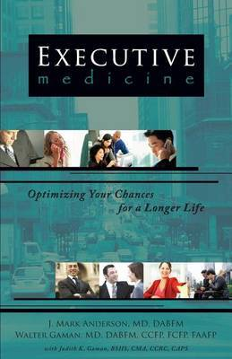 Executive Medicine: Optimizing Your Chances for a Longer Life