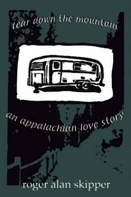 Tear Down the Mountain: An Appalachian Love Story
