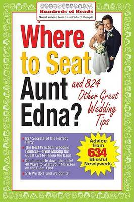 Where to Seat Aunt Edna?: And 824 Other Great Wedding Tips