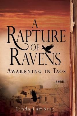 A Rapture of Ravens: Awakening in Taos: A Novel