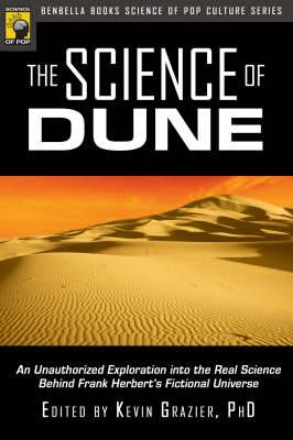 The Science of  Dune : An Unauthorized Exploration into the Real Science Behind Frank Herbert's Fictional Universe