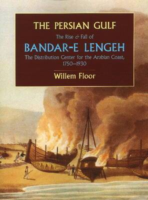 The Persian Gulf: The Rise and Fall of Bandar-e Lengeh, the Distribution Center for the Arabian Coast, 1750-1930
