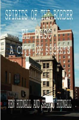 Spirits of the Border: El Paso: A City of Secrets