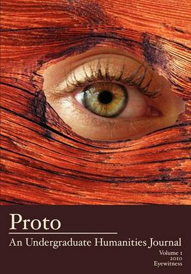 Proto: An Undergraduate Humanities Journal, Vol. 1 2010 Eyewitness