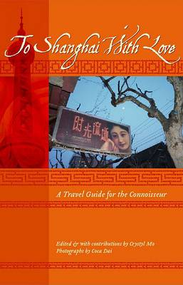 To Shanghai with Love: A Travel Guide for the Connoisseur