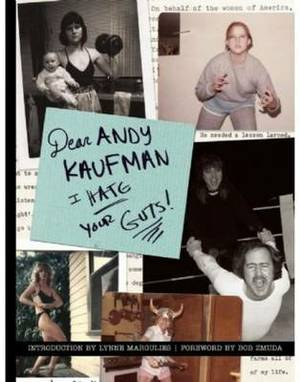 Dear Andy Kaufman, I Hate Your Guts!