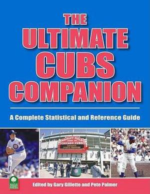 The Ultimate Cubs Companion: A Complete Statistical and Reference Guide