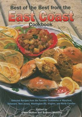 Best of the Best from the East Coast Cookbook: Selected Recipes from the Favorite Cookbooks of Maryland, Delaware, New Jersey, Washington DC, Virginia, and North Carolina