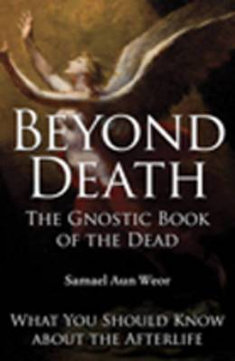 Beyond Death: The Gnostic Book of the Dead What You Should Know About the Afterlife
