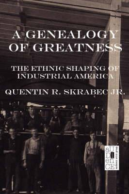 A Genealogy of Greatness: The Ethnic Shaping of Industrial America