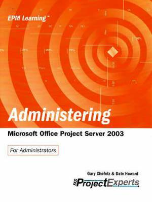 Administering: Microsoft Office Project Server 2003