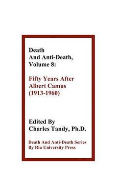 Death and Anti-Death, Volume 8: Fifty Years After Albert Camus (1913-1960)