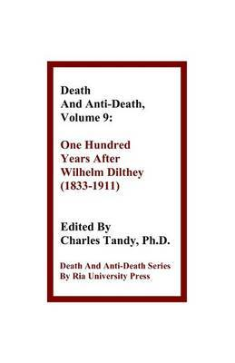 Death and Anti-Death, Volume 9: One Hundred Years After Wilhelm Dilthey (1833-1911)