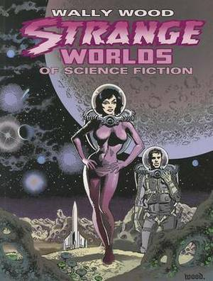 Wally Wood: Strange Worlds of Science Fiction