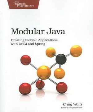 Modular Java: Creating Flexible Applications with OSGI and Spring