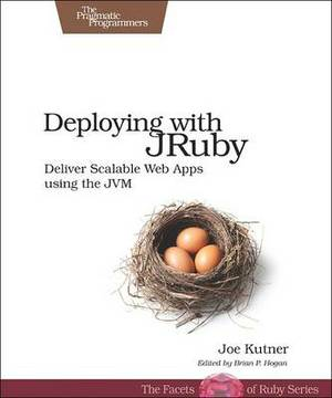 Deploying with JRuby: Deliver Scalable Web Apps Using the JVM