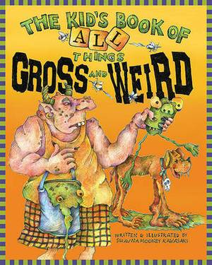 The Kid's Book of All Things Gross and Weird
