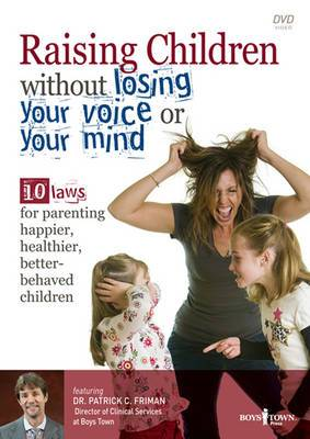 Raising Children without Losing Your Voice or Your Mind: 10 Laws for Parenting Happier, Healthier, Better-behaved Children