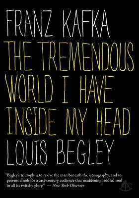 Franz Kafka: The Tremendous World I Have Inside My Head