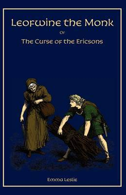 Leofwine the Monk: Or, the Curse of the Ericsons, a Story of a Saxon Family