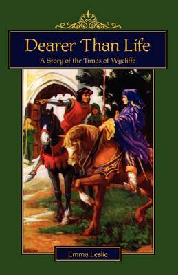 Dearer Than Life: A Story of the Times of Wycliffe