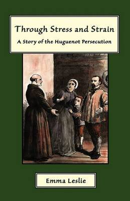 Through Stress and Strain: A Story of the Huguenot Persecution