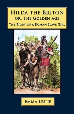 Hilda the Briton: Or, the Golden Age, the Story of a Roman Slave Girl
