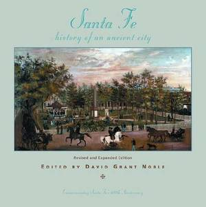 Santa Fe: History of an Ancient City: Revised and Expanded Edition