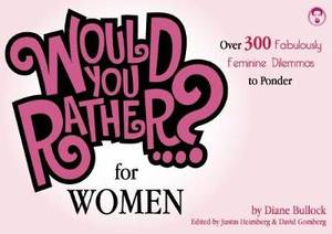 Would You Rather...? For Women: Over 300 Formidably Feminine Dilemmas to Ponder