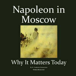 Napoleon in Moscow: Why It Matters Today