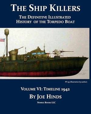 The Definitive Illustrated History of the Torpedo Boat, Volume VI: 1942 (the Ship Killers)