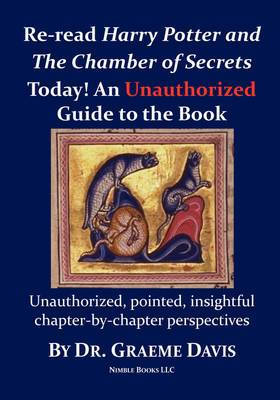 Re-Read Harry Potter and the Chamber of Secrets Today! an Unauthorized Guide
