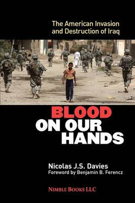 Blood on Our Hands: The American Invasion and Destruction of Iraq