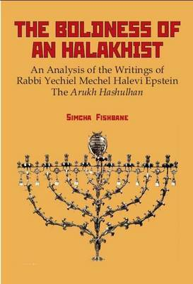 The Boldness of a Halakhist: An Analysis of the Writings of Rabbi Yechiel Mechel Halevi Epstein -  The Arukh Hashulhan