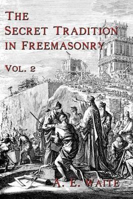 The Secret Tradition in Freemasonry: Vol. 2