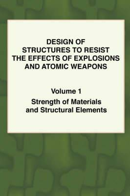 Design of Structures to Resist the Effects of Explosions & Atomic Weapons - Vol.1 Strength of Materials & Structural Elements