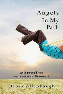 Angels in My Path: An Inspiring Story of Recovery and Redemption