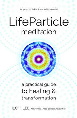 Life PArticle Meditation: A Practical Guide to Healing and Transformation
