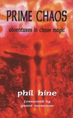 Prime Chaos: Adventures in Chaos Magic -- 3rd Revised Edition